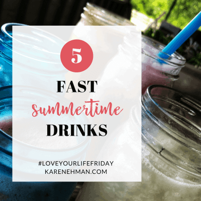 5 Fast Summertime Drinks by @thefarmwyfe for #LoveYourLifeFriday at karenehman.com.