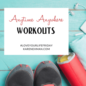 Anytime Anywhere Workouts for #LoveYourLifeFriday