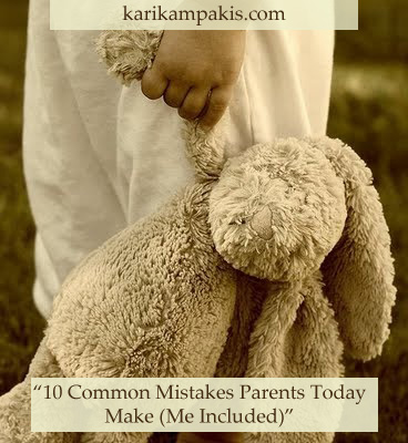 10 Common Mistakes Parents Today Make (Me Included) | Kari