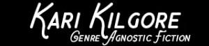 Kari Kilgore - Genre Agnostic Fiction