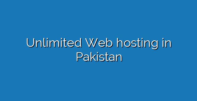 Unlimited Web hosting in Pakistan