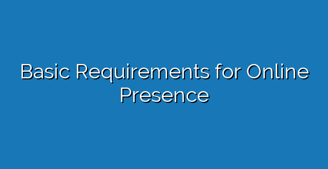 Basic Requirements for Online Presence