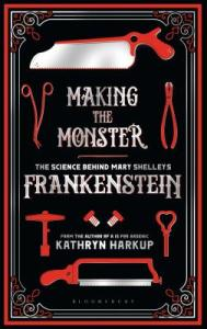 Making the Monster by Kathryn Harkup
