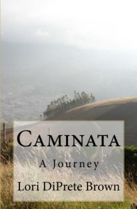 Caminata A Journey by Lori DiPrete Brown