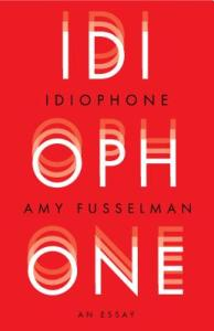Idiophone by Amy Fusselman