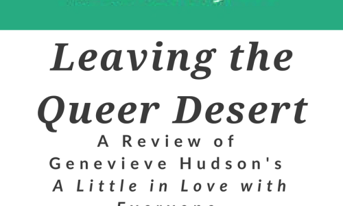 Leaving the Queer Desert: A Review of Genevieve Hudson's A LITTLE IN LOVE WITH EVERYONE