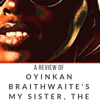 A Review of Oyinkan Braithwaite's MY SISTER, THE SERIAL KILLER