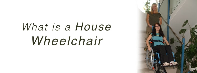 What is a House Wheelchair