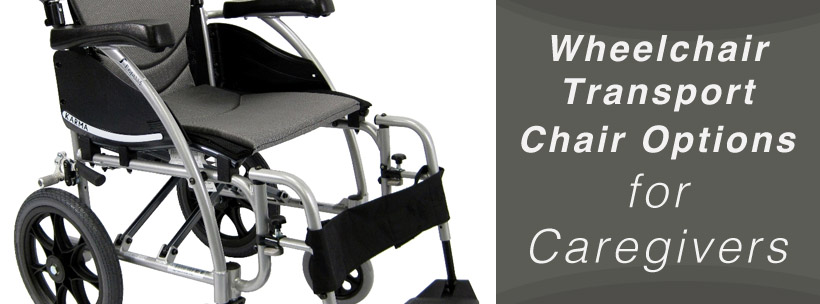 Wheelchair Transport Chair Options for Caregivers