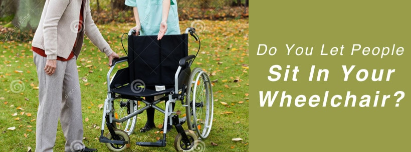 Do You Let People Sit In Your Wheelchair?