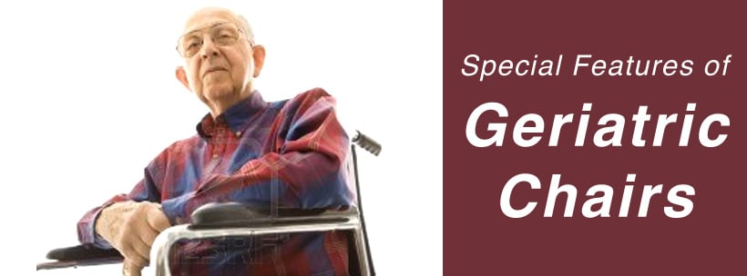 Special Features of Geriatric Chairs