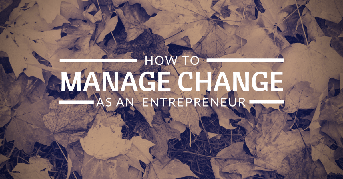 How to Manage Change as an Entrepreneur