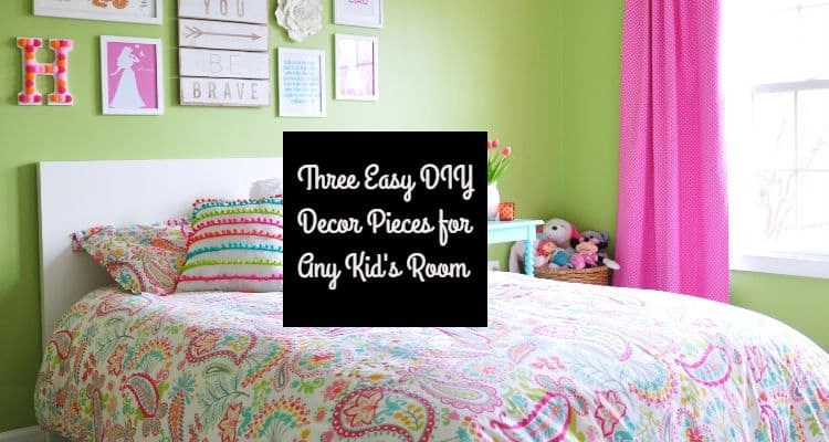 Three Easy DIY Decor Pieces for Any Kid's Room