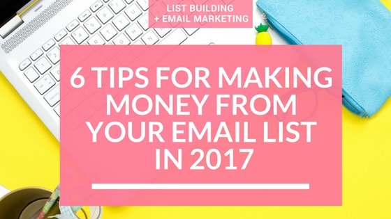 Email Marketing + List Building in 2017: How Make Money With Your Email List Now