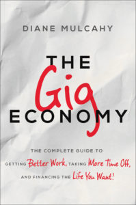 The Gig Economy: The Complete Guide to Getting Better Work, Taking More Time Off, and Financing the Life You Want by Diane Mulcahy.