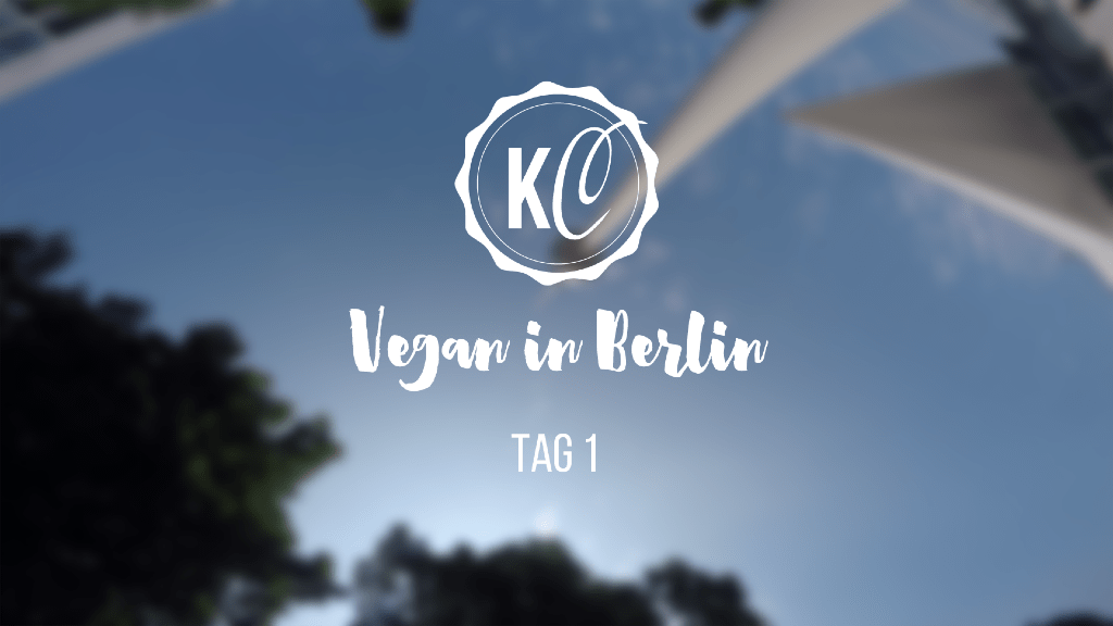 Vegan in Berlin Tag 1
