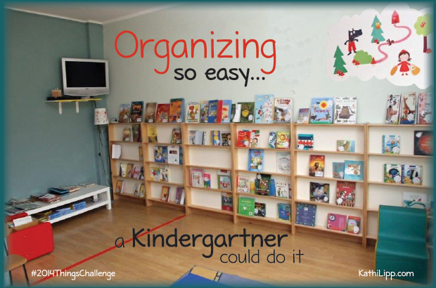 Organizing so easy a Kindergartner Could Do it