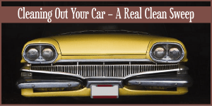 Cleaning Out Your Car – A Real Clean Sweep