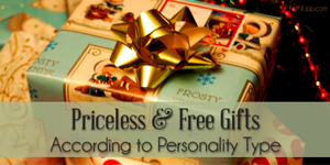 Priceless Free Gifts According to Someone's Personality Type