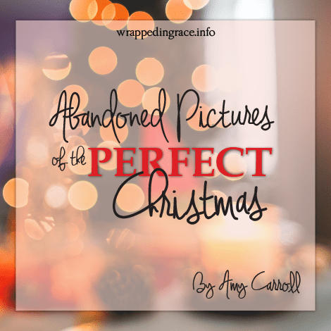 Abandoned Pictures of the Perfect Christmas by Amy Carroll