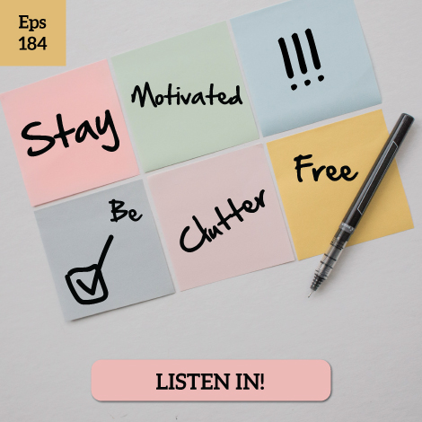 Episode #184-Ideas to Keep You Motivated to Stay Clutter Free