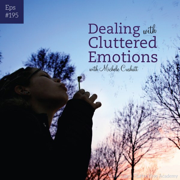 Podcast-195-Dealing-with-Cluttered-Emotions