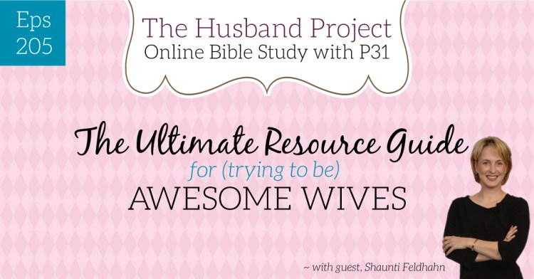 Episode #205-Shaunti Feldhahn and The Ultimate Resource Guide for (trying to be) Awesome Wives
