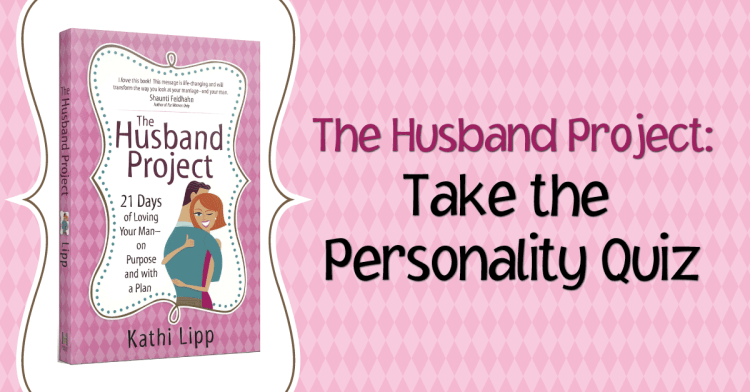 Personalize The Husband Project With This Personality Quiz