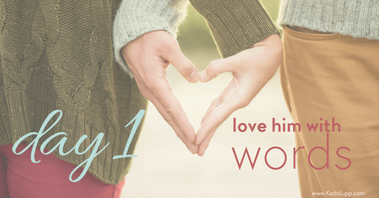 5 Day Love Challenge – Day 1 Love Him with WORDS