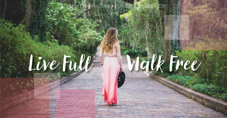 Episode #239 – Live Full, Walk Free
