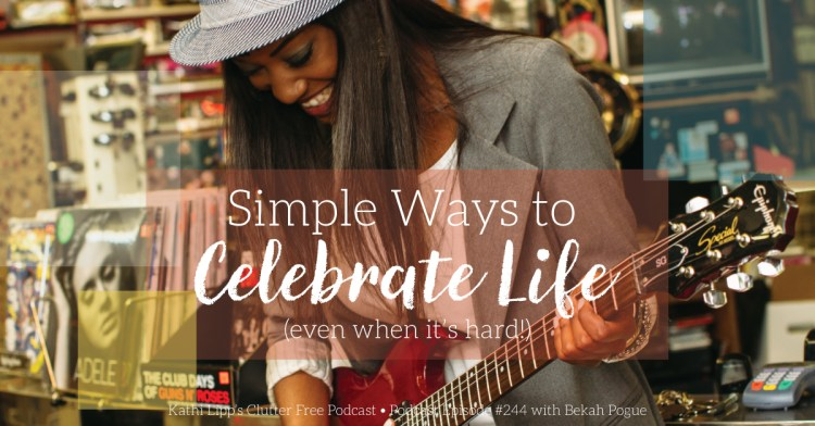 Eps #144: Simple Ways to Celebrate Life Even When We Don't Feel Like it