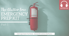 Eps #291: The Clutter Free Emergency Prep Kit - Part 1