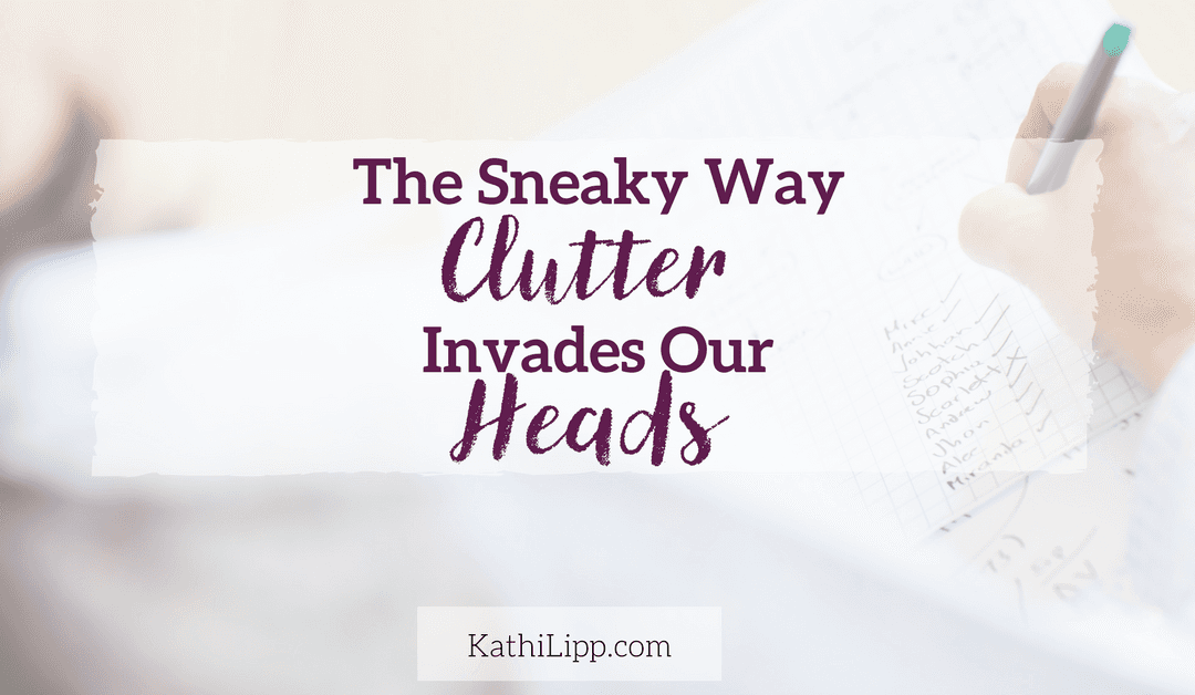 The Sneaky Way Clutter Invades Our Heads