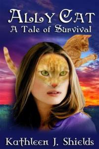 Ally Cat A Tale of Survival by Kathleen J. Shields