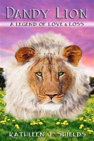 Dandy Lion, A Legend of Love and Loss author kathleen j shields