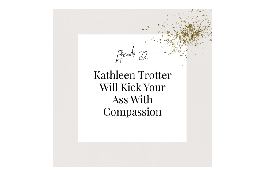 Woke Welness Ep. 32 Kathleen Will Kick Your Ass With Compassion