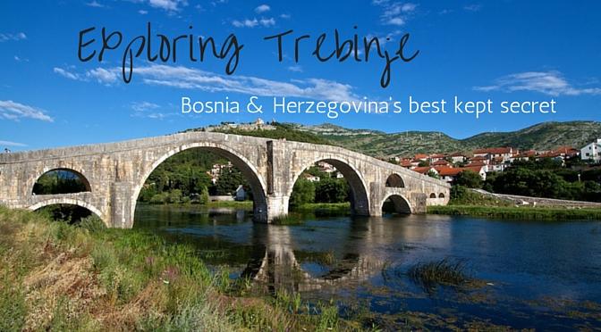 Trebinje: Bosnia and Herzegovina's best kept secret