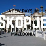 How to Spend a Few Days in Skopje | Macedonia