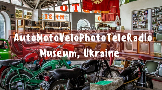 A retro visit to the AutoMotoVeloPhotoTeleRadio Museum in Vinnytsia | Ukraine