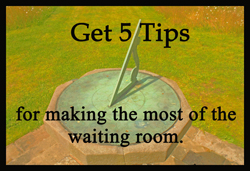 Tips for Making the Most of the Waiting Room Time