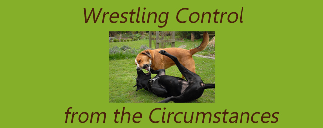 wrestling control from circumstances 9-9-14