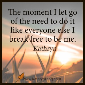 Quote of the Day - Break Free to be Me
