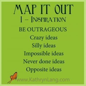MAP IT OUT - Inspiration - Be Outrageous