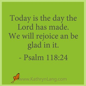 Today is the day - Psalm 11:24