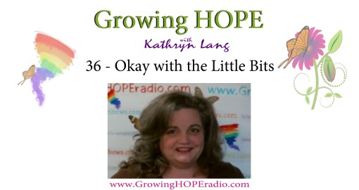 #GrowingHOPE Daily - 36 - okay with little bits
