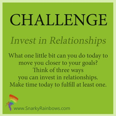 Challenge - invest in relationships