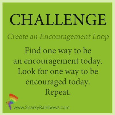 Challenge for Oct 19 - invest in encouragement