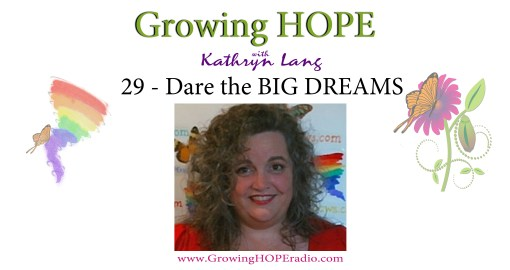 #GrowingHOPE podcast - 29 - dare the BIG DREAMS