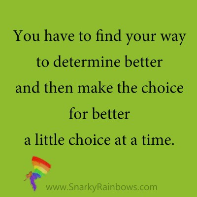 quote - one little choice at a time