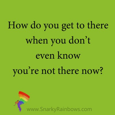 quote - don't know youre not there now